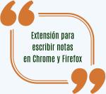 Extensión para escribir notas en Chrome y Firefox