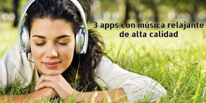3 apps con música relajante de alta calidad