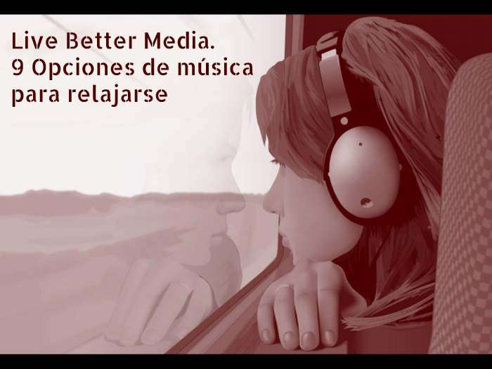 Live Better Media. 9 opciones de música para relajarse