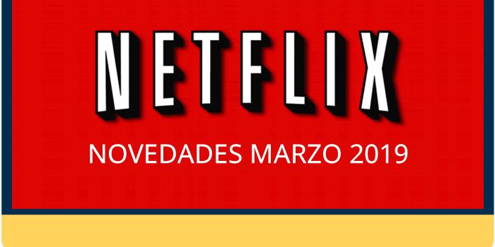 Los estrenos de Netflix para marzo de 2019