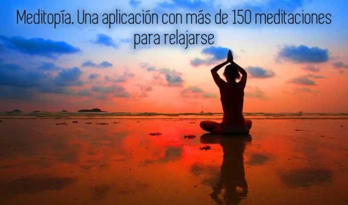 Meditopía. Una aplicación con más de 150 meditaciones para relajarse
