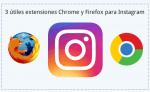 3 útiles extensiones Chrome y Firefox para Instagram