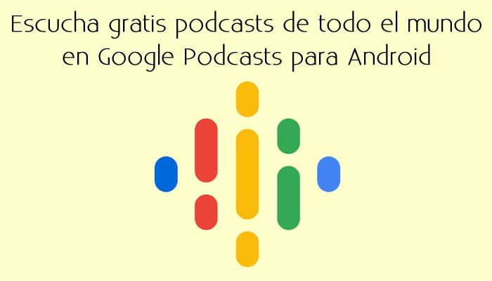 Escucha gratis podcasts de todo el mundo en Google Podcasts