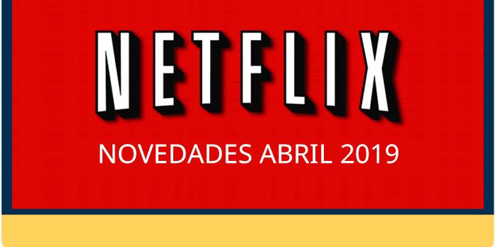 Lo nuevo de Netflix para abril 2019