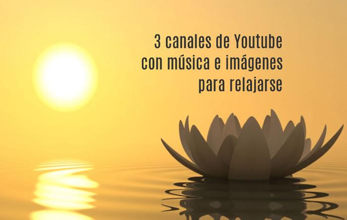 3 canales de Youtube con música e imágenes para relajarse