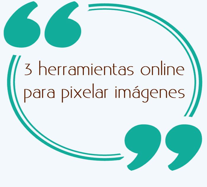 3 herramientas online para pixelar imágenes