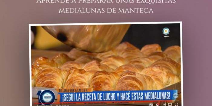 Aprende a preparar unas exquisitas medialunas de manteca