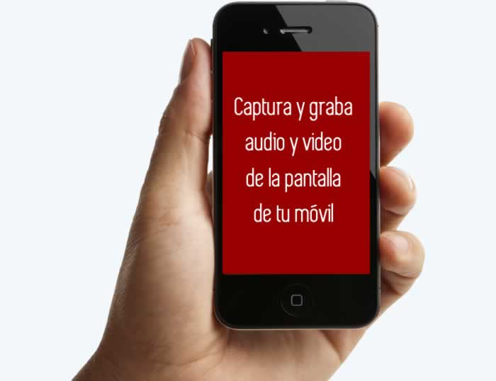 Captura y graba audio y video de la pantalla de tu móvil
