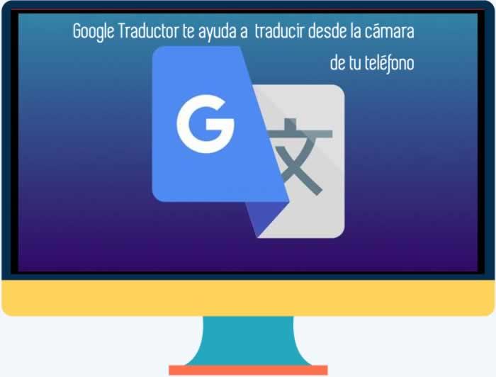 Google Traductor te ayuda a traducir desde la cámara de tu teléfono