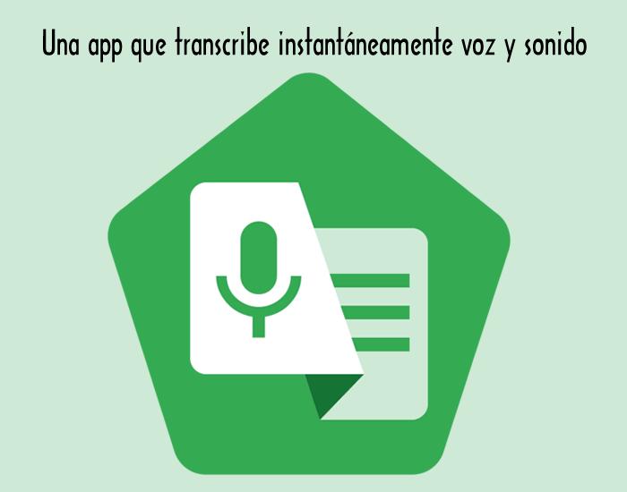 Live Transcribe es una app para dispositivos Android que transcribe en la pantalla de tu móvil voz y sonido en tiempo real.