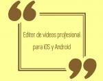 Editor de videos profesional para iOS y Android