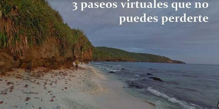 3 paseos virtuales que no puedes perderte