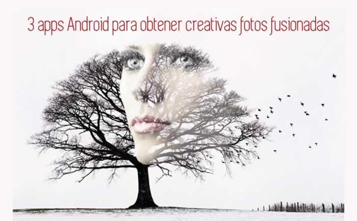 3 apps Android para obtener creativas fotos fusionadas
