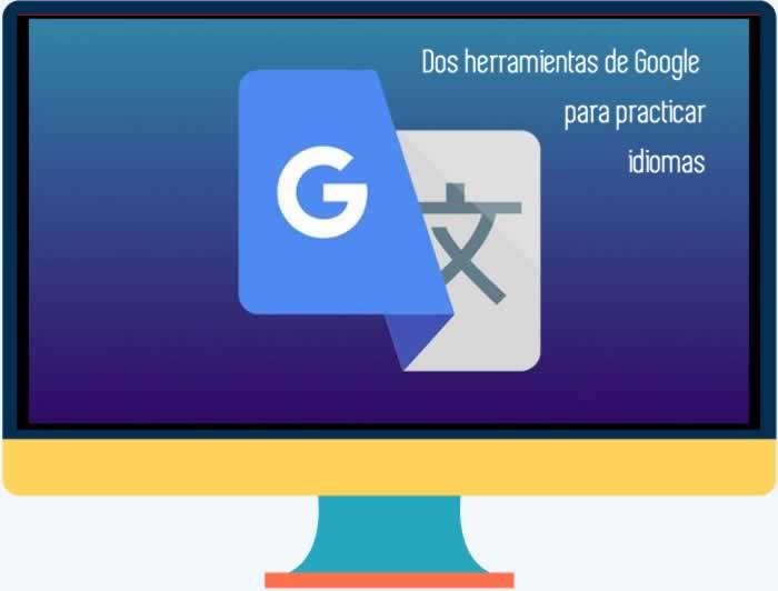 2 herramientas de Google para aprender y practicar idiomas