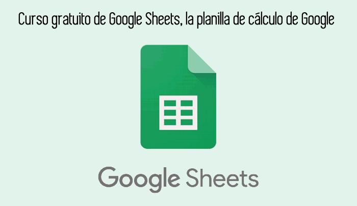 Curso gratuito de Google Sheets, la planilla de cálculo de Google