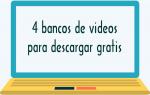 4 bancos de videos para descargar gratis