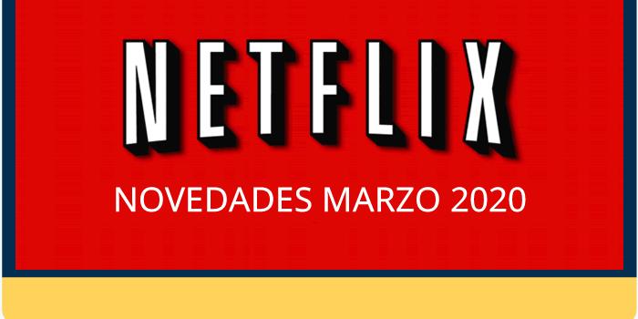 Netflix – Novedades y estrenos para marzo 2020