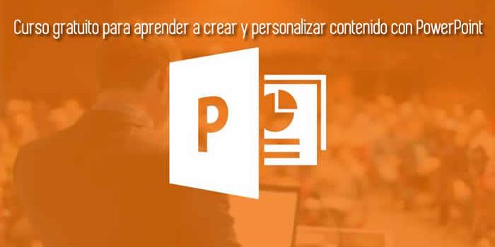 Curso gratuito para aprender a crear y personalizar contenido con PowerPoint