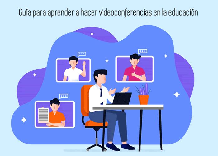 Guía para aprender a hacer videoconferencias en la educación