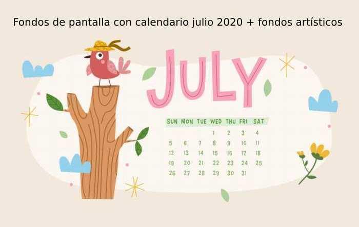 Fondos de pantalla con calendario julio 2020 + fondos artísticos