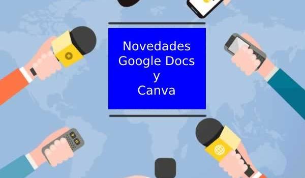 Interesantes novedades en Google Documentos y Canva