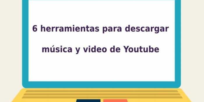 6 herramientas para descargar música y video de Youtube