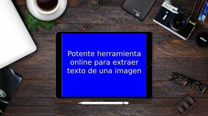 Potente herramienta online para extraer texto de una imagen