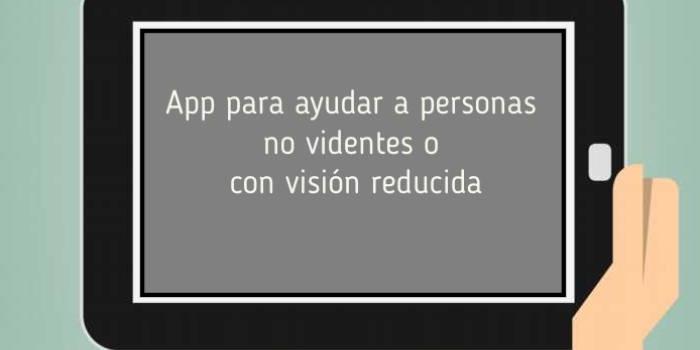 App para ayudar a personas invidentes o con visión reducida
