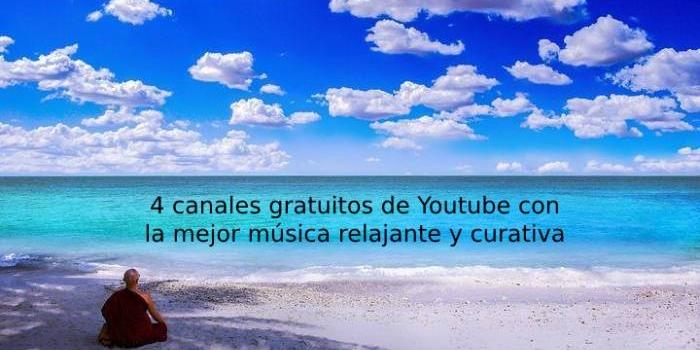 4 canales gratuitos de Youtube con la mejor música relajante y curativa