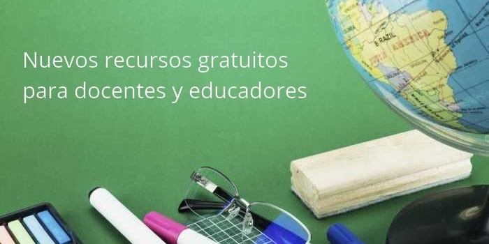 Nuevos recursos gratuitos para docentes y educadores