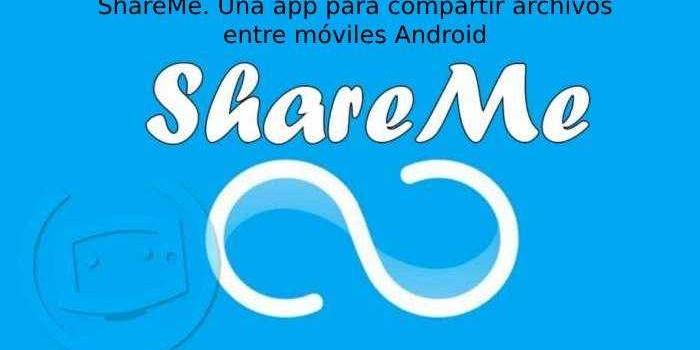 ShareMe. Una app para compartir archivos entre móviles Android