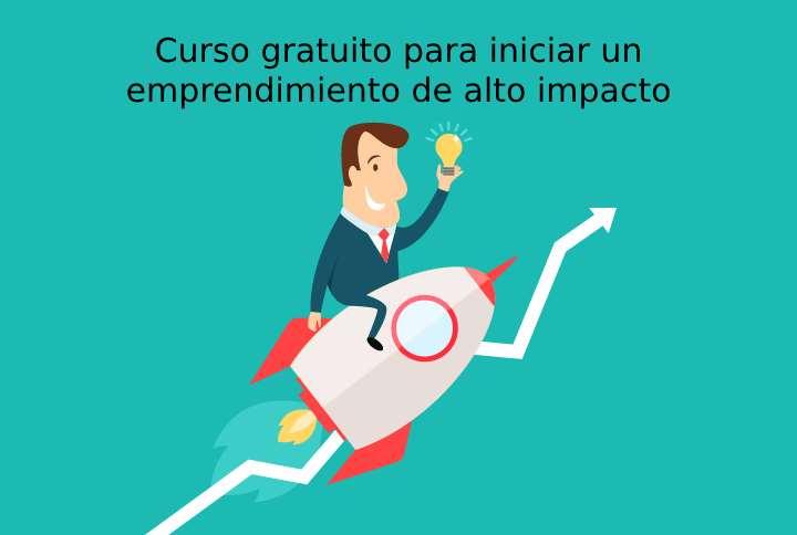 Curso gratuito para iniciar un emprendimiento de alto impacto