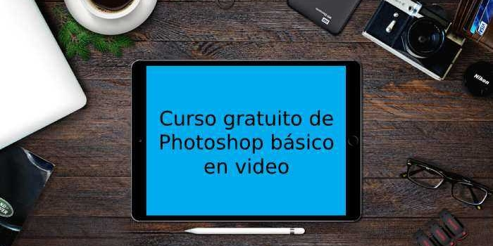 Curso gratuito de Photoshop básico en video