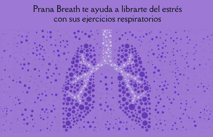 Prana Breath te ayuda a librarte del estres con sus ejercicios respiratorios