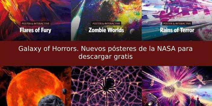 Galaxy of Horrors. Nuevos pósteres de la NASA para descargar gratis