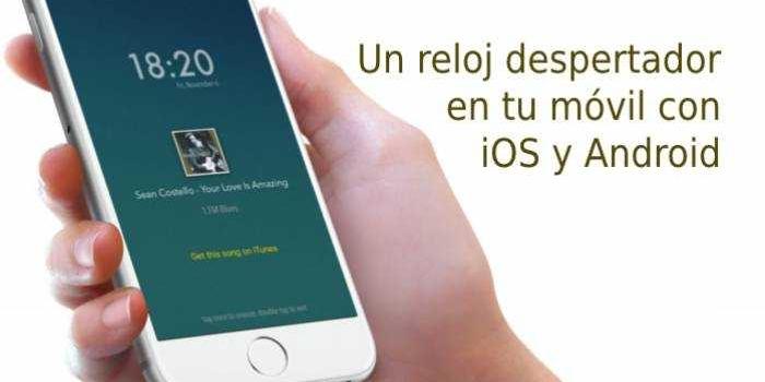 Un reloj despertador en tu móvil con iOS y Android