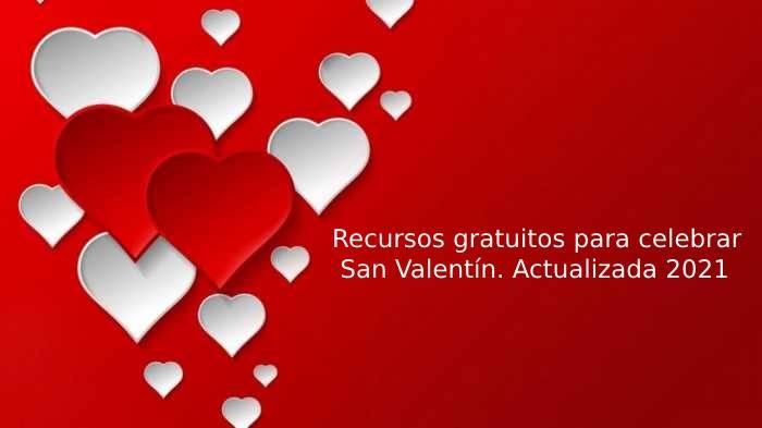 Recursos gratuitos para celebrar San Valentín. Actualizada 2021