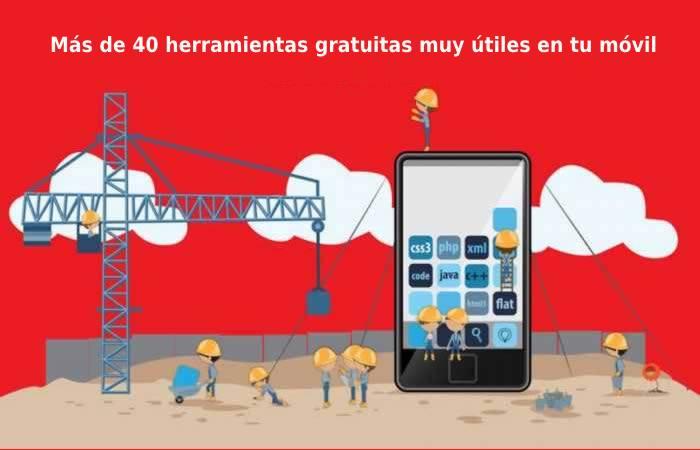 Más de 40 herramientas gratuitas muy útiles en tu móvil