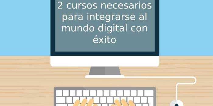 2 cursos necesarios para integrarse al mundo digital con éxito