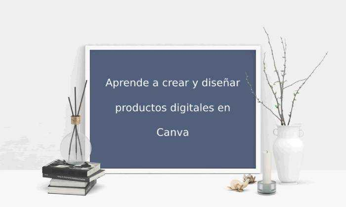 Aprende a crear y diseñar productos digitales en Canva