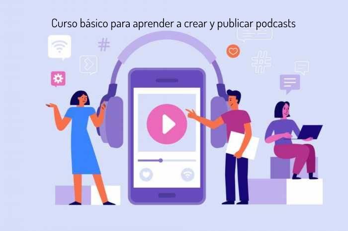 Curso básico para aprender a crear  y publicar podcasts