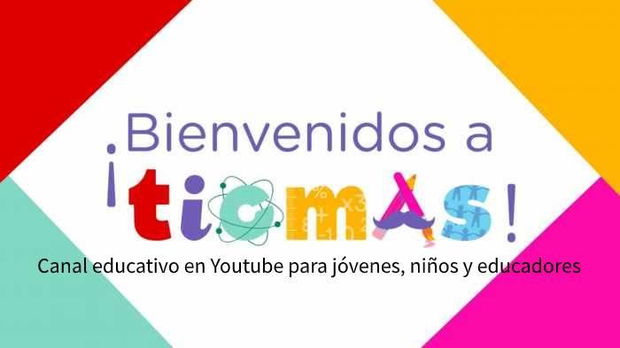 TicMas. Canal educativo en Youtube para jóvenes, niños y educadores